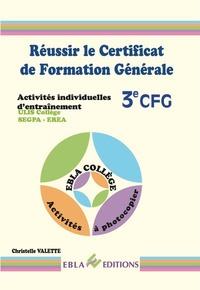 Christelle Valette - Réussir le Certificat de Formation Générale 3e CFG - Activités individuelles d'entraînement.
