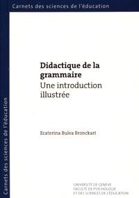 Ecaterina Bulea Bronckart - Didactique de la grammaire - Une introduction illustrée.