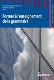Ecaterina Bulea Bronckart et Roxane Gagnon - Former à l'enseignement de la grammaire.