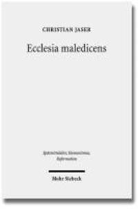 Ecclesia maledicens - Rituelle und zeremonielle Exkommunikationsformen im Mittelalter.