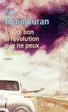 Ece Temelkuran - A quoi bon la révolution si je ne peux danser.