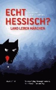 Echt hessisch? Land - Leben - Märchen - Real Hessian? Country - Life - Fairy Tales.