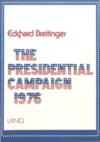Eckhard Breitinger - The Presidential Campaign 1976 - A Selection of Campaign Speeches.