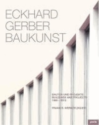 Eckhard Gerber Baukunst - Bauten und Projekte 1966-2013.