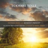 Eckhart Tolle et Vincent Davy - Entrer dans le moment présent.