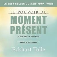 Eckhart Tolle et René Gagnon - Le pouvoir du moment présent-version intégrale - Guide d'éveil spirituel.