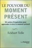 Eckhart Tolle - Le pouvoir du moment présent - 52 cartes d'inspiration pour apprendre à vivre le moment présent.
