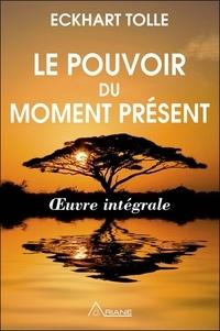 Eckhart Tolle - Le pouvoir du moment présent - Guide d'éveil spirituel - Oeuvre intégrale.