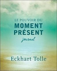 Eckhart Tolle - Le pouvoir du moment présent - Journal.