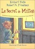 Eckhart Tolle et Robert S. Friedman - Le secret de Milton.
