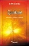 Eckhart Tolle - Quiétude - A l'écoute de sa nature essentielle.