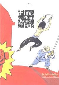 Eco - Fire Plug Kung Fu.
