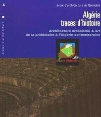 Ecole d'architecture Grenoble - Algérie Traces d'histoire - Architecture urbanisme et art, de la préhistoire à l'Algérie contemporaine.