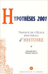 Ecole doctorale - Hypothèses 2001 - Travaux de l'Ecole doctorale d'histoire de l'Université de Paris I Panthéon-Sorbonne.