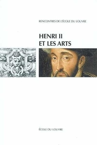 Ecole du Louvre - Henri II et les arts : actes du colloque international, Ecole du Louvre et Musée national de la Rennaissance-Ecoue.