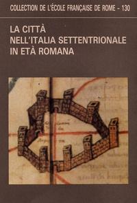 Ecole Française de Rome - La citta nell'Italia settentrionale in eta romana.