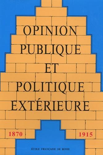 Ecole Française de Rome - Opinion publique et politique extérieure - Tome 1 : 1870-1915.