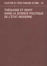 Ecole Française de Rome - Théologie et droit dans la science politique de l'Etat moderne.