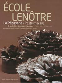 Ecole Lenôtre - La pâtisserie - Grands Classiques et Créations, édition bilingue français-anglais.