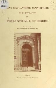 Ecole nationale des Chartes - Cent cinquantième anniversaire de la fondation de l'École nationale des chartes - Compte rendu de la cérémonie du 29 novembre 1971.