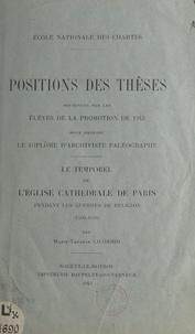 Ecole nationale des Chartes et Marie-Thérèse Chabord - Le temporel de l'église cathédrale de Paris pendant les guerres de Religion (1560-1610) - Positions des thèses soutenues par les élèves de la promotion de 1943.
