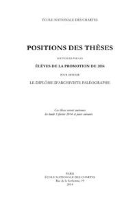 Positions des thèses soutenues par les élèves de la promotion de 2014 pour obtenir le diplôme darchiviste paléographe.pdf
