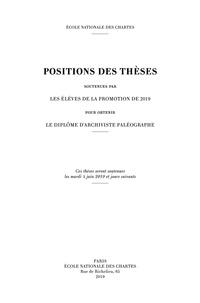 Ecole nationale des Chartes - Positions des thèses soutenues par les élèves de la promotion de 2019 pour obtenir le diplôme d'archiviste paléographe.