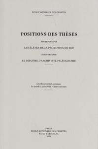 Ecole nationale des Chartes - Positions des thèses soutenues par les élèves de la promotion de 2020 pour obtenir le diplôme d'archiviste paléographe.