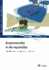 Ecopreneurship in der Aquakultur - Die Übernahme umweltgerechter Innovationen.
