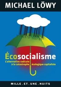 Ecosocialisme - L'alternative radicale à la catastrophe écologique capitaliste.