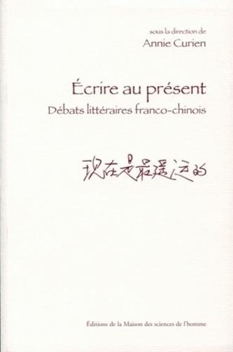 Annie Bergeret Curien - Ecrire au présent - Débats littéraires franco-chinois.