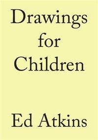 Ed Atkins - Ed Atkins Drawing for Children /anglais.