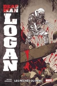 Ed Brisson et Mike Henderson - Dead Man Logan Tome 1 : Les péchés du père.