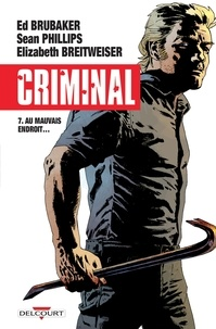 Ed Brubaker - Criminal T07 - Au mauvais endroit.