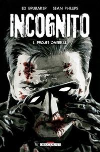Ed Brubaker - Incognito T01 - Projet Overkill.