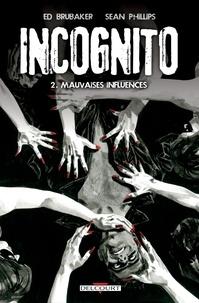 Ed Brubaker - Incognito T02 - Mauvaises influences.