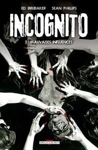 Ed Brubaker et Sean Phillips - Incognito Tome 2 : Mauvaises influences.