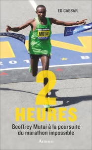 Ed Caesar - Deux heures - Avec Geoffrey Mutai à la poursuite du marathon impossible.