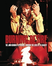Ed Caraeff - Burning Desire - The Jimi Hendrix experience through the lens of Ed Caraeff.