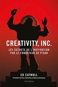 Ed Catmull - Creativity, Inc. - Les secrets de l'inspiration par le fondateur de PIXAR.