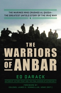 Ed Darack et James E. Donnellan - The Warriors of Anbar - The Marines Who Crushed Al Qaeda--the Greatest Untold Story of the Iraq War.