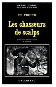 Ed Friend - Les chasseurs de scalps.