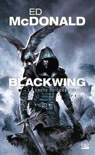 Ed McDonald - Blackwing 3 : Blackwing, T3 : La Chute du corbeau.