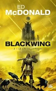 Ed McDonald - Blackwing Tome 2 : Le cri du corbeau.
