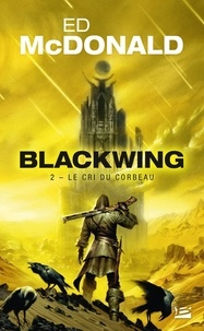 Ed McDonald - Blackwing Tome 2 : Le cri du corbeau.