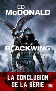 Ed McDonald - Blackwing Tome 3 : La chute du corbeau.