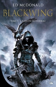 Ed McDonald - Blackwing Tome 3 : La chute du corbeau.
