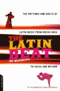 Ed Morales - The Latin Beat: The Rhythms and Roots of Latin Music from Bossa Nova to Salsa and Beyond.