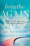 Ed Newton - Breathe Again - Inhaling God's Goodness, Exhaling His Blessings.