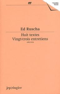 Ed Ruscha - Huit textes - Vingt-trois entretiens - 1965-2009.